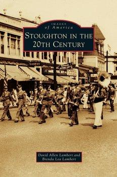 Stoughton in the 20th Century-Lambert David Allen