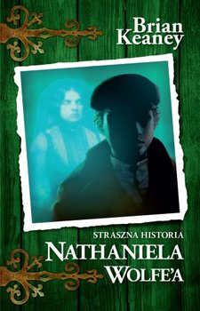Straszna historia Nathaniela Wolfe`a-Keaney Brian
