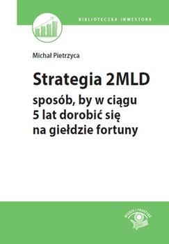 Strategia 2MLD. Sposób, by w ciągu 5 lat dorobić się na giełdzie fortuny-Pietrzyca Michał