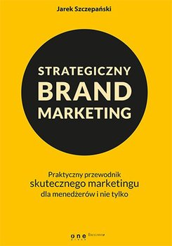 Strategiczny brand marketing. Praktyczny przewodnik skutecznego marketingu dla menedżerów i nie tylko                      (ebook)