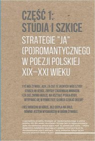 """Strategie """"ja"""" (po)romantycznego w poezji polskiej XIX-XXI wieku. Część 1. Studia i szkice"""