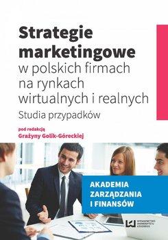 Strategie marketingowe w polskich firmach na rynkach wirtualnych i realnych. Studia przypadków                      (ebook)