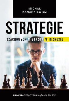 Strategie szachowych mistrzów w biznesie-Kanarkiewicz Michał