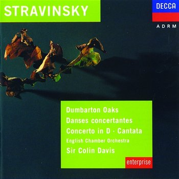 Stravinsky: Dumbarton Oaks; Danses Concertantes; Concerto in D for Strings-Patricia Kern, Alexander Young, The St. Anthony Singers, English Chamber Orchestra, Sir Colin Davis