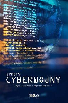 Strefy cyberwojny-Kaźmierska Agata, Brzeziński Wojciech