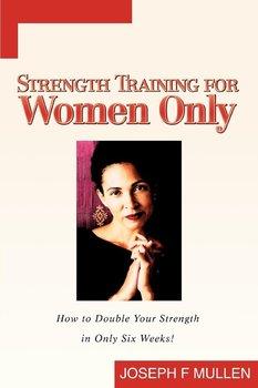 Strength Training for Women Only-Mullen Joseph F.