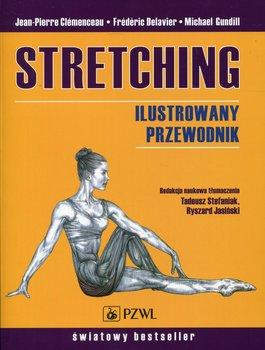 Stretching. Ilustrowany przewodnik-Clemenceau Jean-Pierre, Delavier Frederic, Gundill Michael