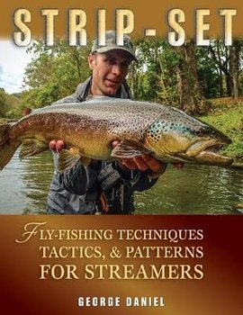 Strip-Set: Fly-Fishing Techniques, Tactics, & Patterns for Streamers-Daniel George