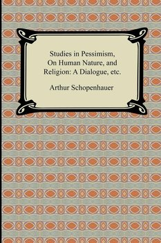 Studies in Pessimism, On Human Nature, and Religion - Schopenhauer Arthur