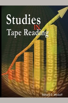 Studies in Tape Reading - Wyckoff Richard D.