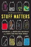 Stuff Matters. Exploring the Marvelous Materials That Shape Our Man-Made World-Miodownik Mark