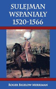 Sulejman Wspaniały 1520-1566-Merriman Roger Bigelow