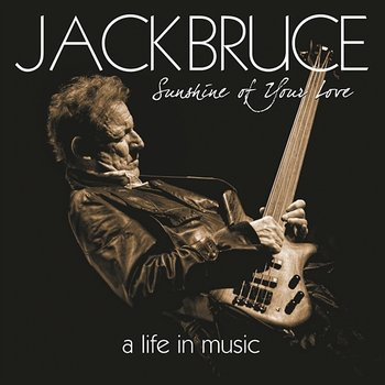 Sunshine Of Your Love - A Life In Music - Jack Bruce, Cream, Bbm
