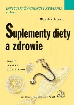 Suplementy diety a zdrowie. Porady lekarzy i dietetyków-Jarosz Mirosław, Respondek Wioleta, Ciok Janusz