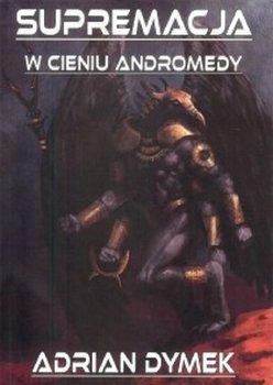Supremacja w cieniu Andromedy-Dymek Adrian