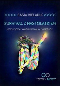Survival z nastolatkiem. Empatyczne towarzyszenie w dorastaniu-Bielanik Basia