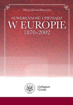 Suwerenność i pieniądz w Europie 1870-2002-Dunin-Wąsowicz Maria
