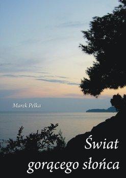 Świat gorącego słońca-Pełka Marek