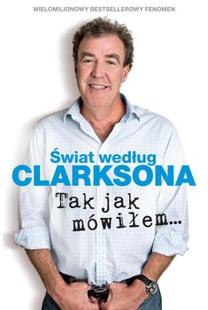 Świat według Clarksona. Część 6. Tak jak mówiłem…-Clarkson Jeremy