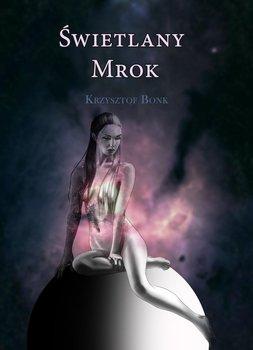 Świetlany mrok-Bonk Krzysztof