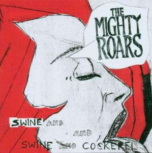 The Mighty Roars - Swine And Cockerel