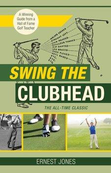 Swing the Clubhead (Golf digest classic series)-Jones Ernest
