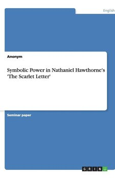 Symbolic Power in Nathaniel Hawthorne's 'The Scarlet Letter' - Anonym