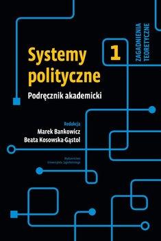 Systemy polityczne. Podręcznik akademicki. Tom 1-Bankowicz Marek, Kosowska-Gąstoł Beata