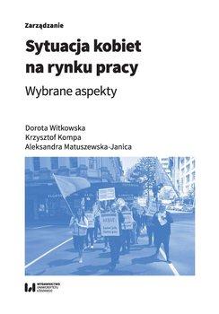 Sytuacja kobiet na rynku pracy. Wybrane aspekty-Witkowska Dorota, Kompa Krzysztof, Matuszewska-Janica Aleksandra
