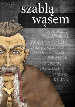 Szablą i wąsem-Kilian Tomasz, Juraszek Dawid, Hałas Agnieszka, Truchan Stanisław, Sokół Monika