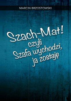 Szach-Mat! czyli Szafa wychodzi, ja zostaję-Brzostowski Marcin