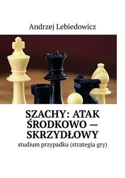Szachy: atak środkowo-skrzydłowy-Lebiedowicz Andrzej