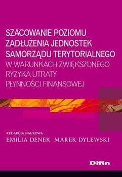Szacowanie poziomu zadłużenia jednostek samorządu terytorialnego w warunkach zwiększonego ryzyka utraty płynności finansowej                      (ebook)