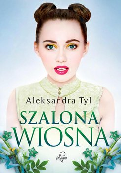 Szalona wiosna-Tyl Aleksandra