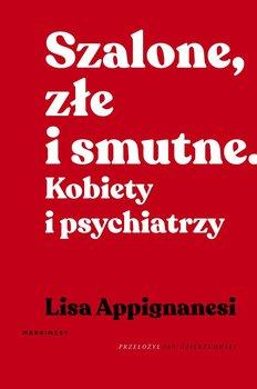 Szalone, złe i smutne. Kobiety i psychiatrzy-Appignanesi Lisa