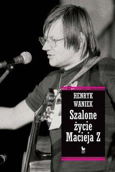 Szalone życie Macieja Z-Waniek Henryk