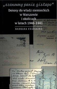 Szanowny panie Gistapo. Donosy do władz niemieckich w Warszawie i okolicach w latach 1940- 1941-Engelking Barbara