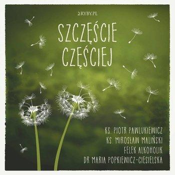 Szczęście częściej-Popkiewicz-Ciesielska Maria, Pawlukiewicz Piotr, Maliński Mirosław, Felek alkoholik