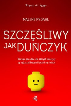 Szczęśliwy jak Duńczyk. Dziesięć powodów dla których Duńczycy są najszczęśliwszymi ludźmi na świecie-Rydahl Malene
