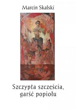 Szczypta szczęścia, garść popiołu-Skalski Marcin