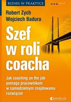 Szef w roli coacha. Jak coaching on the job pomaga pracownikom w samodzielnym znajdowaniu rozwiązań-Zych Robert, Badura Wojciech