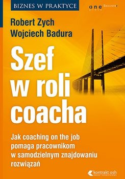 Szef w roli coacha. Jak coaching on the job pomaga pracownikom w samodzielnym znajdowaniu rozwiązań                      (ebook)