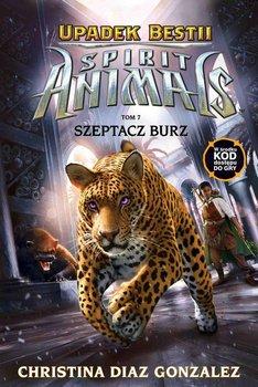Szeptacz Burz. Spirit Animals. Upadek bestii. Tom 7-Gonzalez Christina Diaz