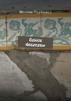 Szkice deszczem-Pisarkiewicz Mirosław