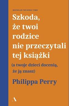 Szkoda, że twoi rodzice nie przeczytali tej książki-Perry Philippa