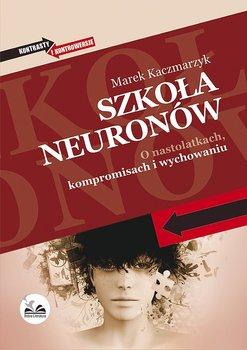 Szkoła neuronów. O nastolatkach, kompromisach i wychowaniu-Kaczmarzyk Marek
