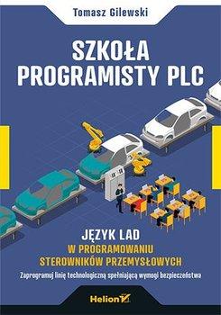 Szkoła programisty PLC. Język LAD w programowaniu sterowników przemysłowych-Gilewski Tomasz