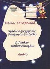 Szkolne przygody Pimpusia Sadełko. O Janku Wędrowniczku-Konopnicka Maria