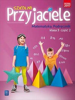 Szkolni przyjaciele. Matematyka. Podręcznik. Klasa 3. Część 2. Szkoła podstawowa -Opracowanie zbiorowe