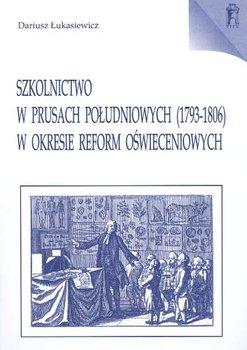 Szkolnictwo w Prusach Południowych 1793-1806 w Okresie Reform Oświeceniowych-Łukasiewicz Dariusz
